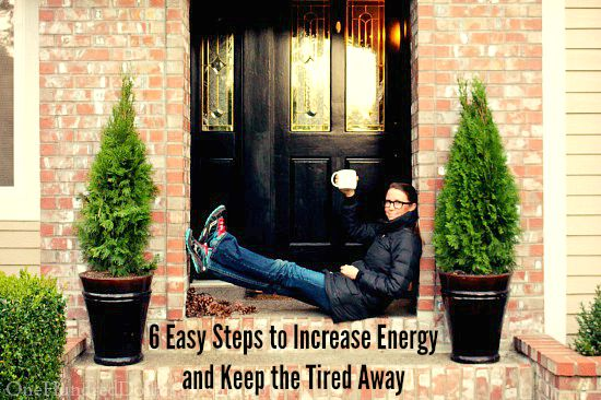6 Easy Steps to Increase Energy and Keep the Tired Away
