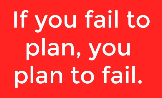 if you fail to plan you plan to fail