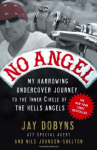 Outlaw Motorcycle Club Books Hells Angels Book No Angel Jay Dobyns