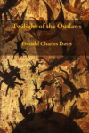 Black Pistons book Twilight of the Outlaws Donald Charles Davis