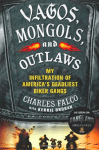 Outlaw Motorcycle Club Books Vagos Book MC Vagos Mongols and Outlaws My Infiltration of Americas Deadliest Biker Gangs by Charles Falco and Kerrie Droban