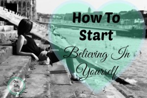 How To Start Believing In Yourself