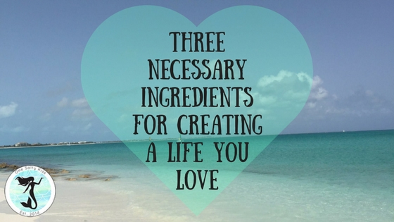 There are three key ingredients to living a life you love. Find out what they are here.