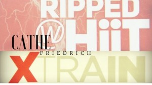 Cathe Friedrich Xtrain and Ripped with HiiT Banner