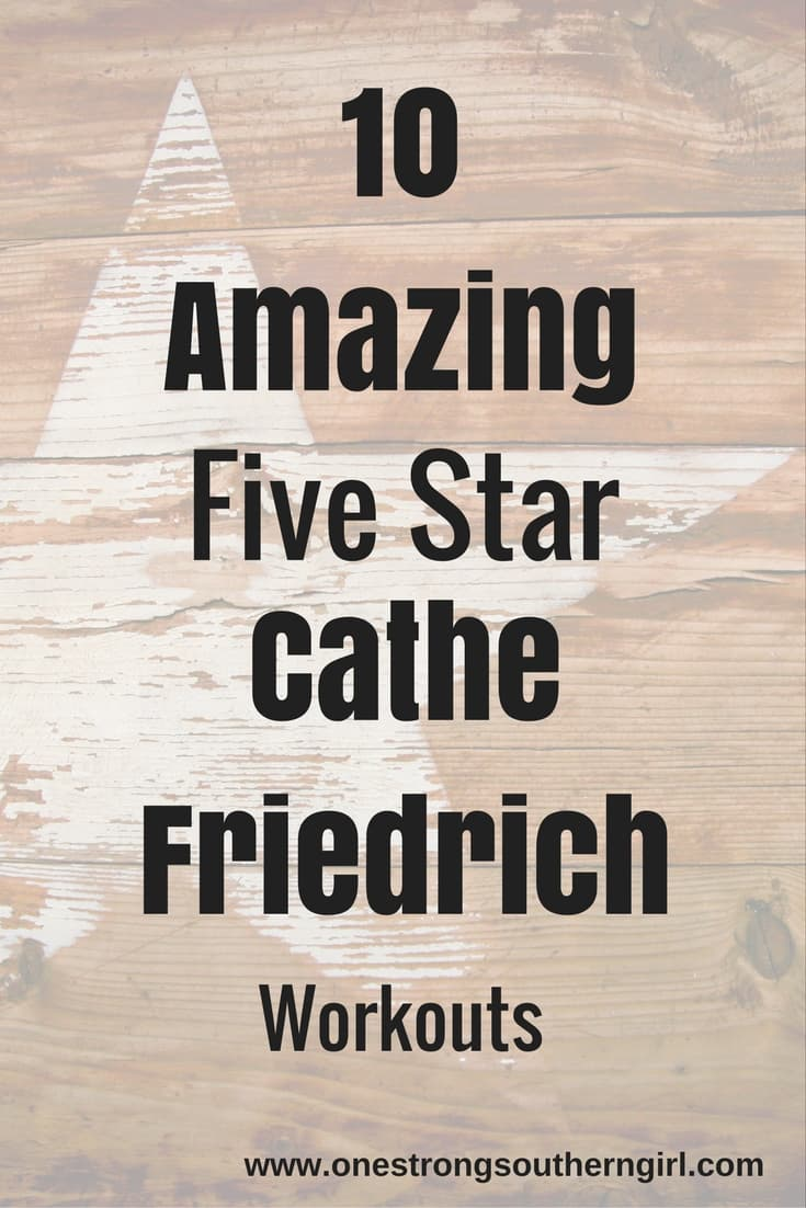 10 Amazing Five Star Cathe Friedrich Workouts-One Strong Southern Girl-Here's where you go to figure out which Cathe Friedrich workouts to add to your home library.