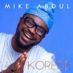ALBUM DOWNLOAD: MIKE ABDUL – KOREDE (THE BLESSER) || @mikeabdulng #Korede #SpaghettiRecords