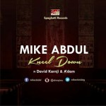 AUDIO + LYRICS: MIKE ABDUL FT DAVID KARNJI & A'DAM – KNEEL DOWN || @mikeabdulng @adam #SpaghettiRecords