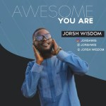 NEW MUSIC: JORSH WISDOM – AWESOME YOU ARE || @Jorshwis @Pricherman116 @onetwolyrics