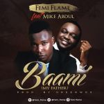 Baami – Femi Flame Ft Mike Abdul