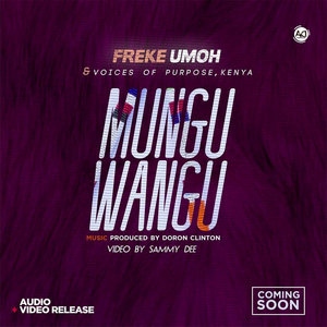 Mungu Wangu – Freke Umoh Ft. Voices of Purpose, Kenya