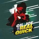 Real Quick – Gil Joe