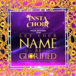 Let Your Name Be Glorified – Frank Edwards & Chee ft. InstaChoir