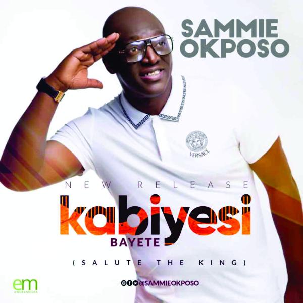 Kabiyesi Bayete – Sammie Okposo