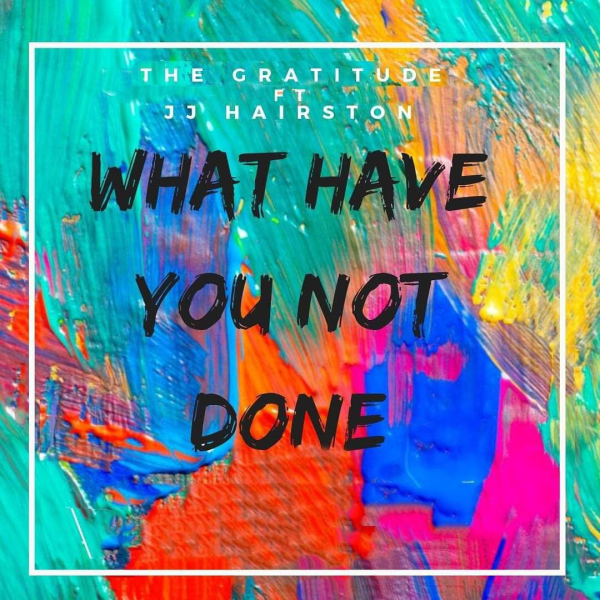 What Have You Not Done? – The Gratitude (COZA) ft J.J Hairston