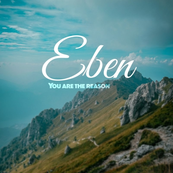 You Are The Reason – Eben