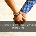 Taking Your First Steps Back Into The Dating Scene