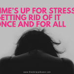 Time's Up For Stress! Getting Rid Of It Once And For All