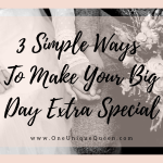 3 Simple Ways To Make Your Big Day Extra Special