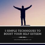 5 Simple Techniques to Boost Your Self-esteem