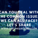 Can You Deal With The Common Issues We Can All Face? Let's Share