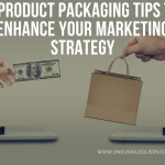 3 Product Packaging Tips to Enhance Your Marketing Strategy
