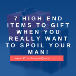 7 High End Items To Gift When You Really Want To Spoil Your Man!