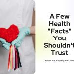 """A Few Health """"Facts"""" You Shouldn't Trust"""
