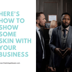 Here's How To Show Some Skin With Your Business