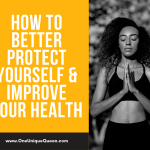 How To Better Protect Yourself & Improve Your Health