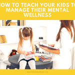 How To Teach Your Kids To Manage Their Mental Wellness