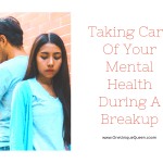 Taking Care Of Your Mental Health During A Breakup