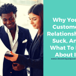 Why Your Customer Relationships Suck, And What To Do About It