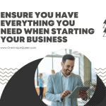 Ensure You Have Everything You Need When Starting Your Business