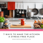7 Ways To Make The Kitchen A Stress-Free Place