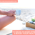 10 Ideas To Ease Stress & Boost Your Health