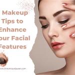5 Makeup Tips to Enhance Your Facial Features
