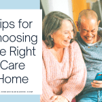 Tips for Choosing the Right Care Home