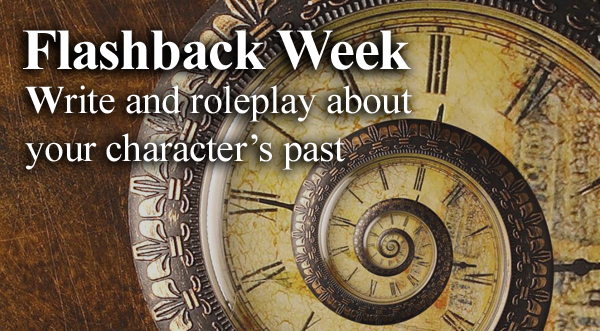 Flashback week - write and roleplay about your character's past