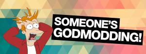 someone's godmodding