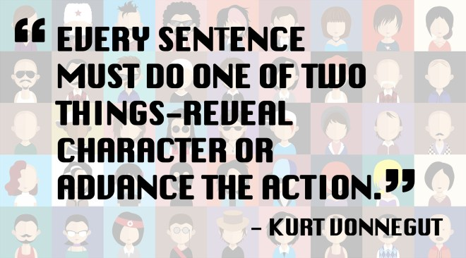 every sentence must do one of 2 things, reveal a character of advance the action