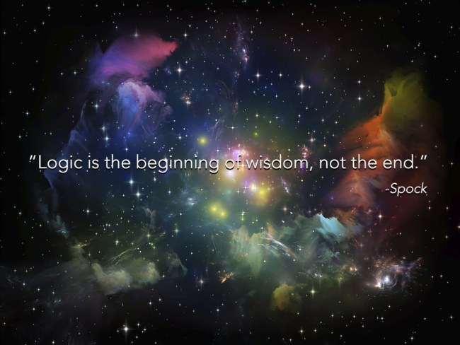 Logic is the beginning of wisdom, not the end