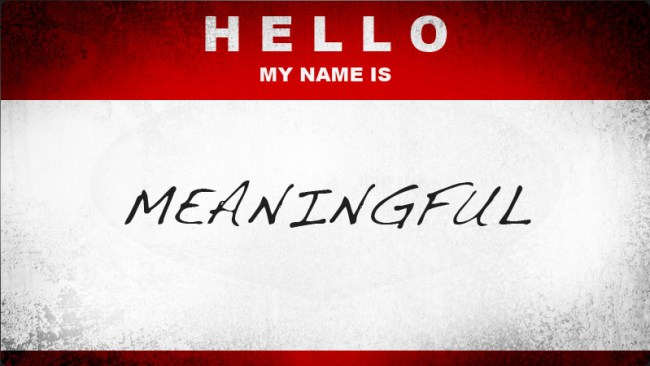hello my name is meaningful