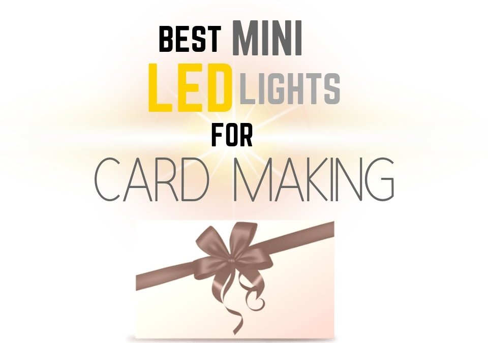 Best Mini LED Lights for Card Making