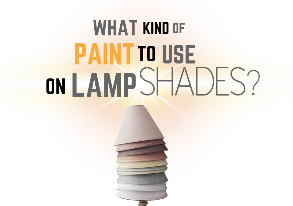 What Kind of Paint to use on Lamp Shades?