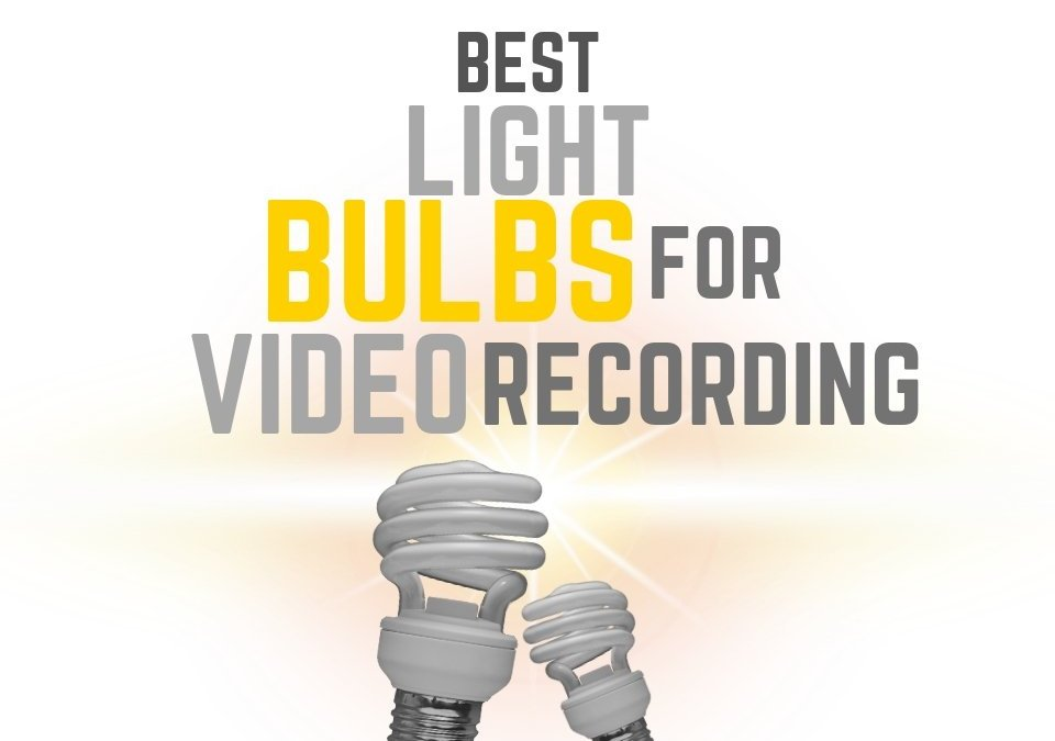 Best Light Bulbs for Video Recording