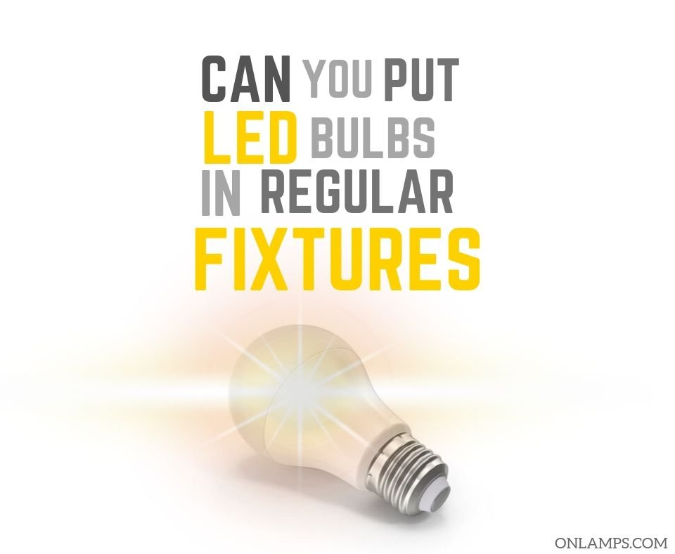 Can you Put LED Bulbs in Regular Fixtures