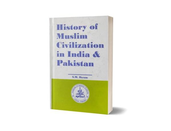 History Of Muslim Civilization In Ibdia & Pakistan By S.M Ikram