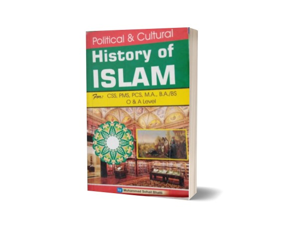 Political & Culture History Of Islam For CSS,PMS,PCS By Muhammad Sohail Bhatti