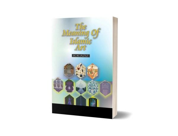 The Meanings of Islamic Art By K.K Aziz