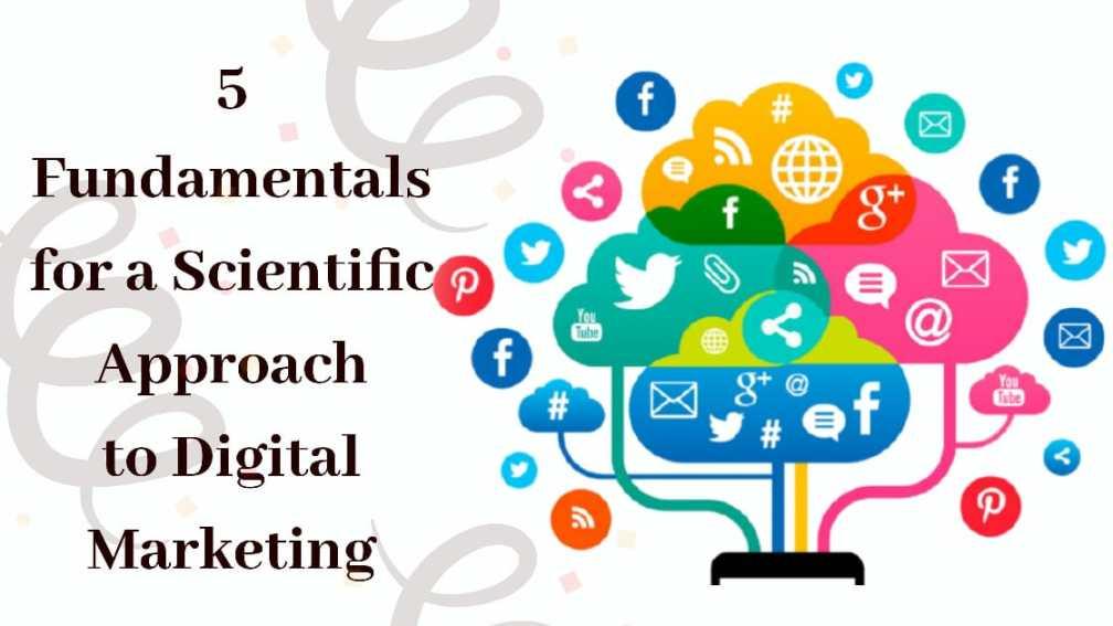 5 Fundamentals for a Scientific Approach to Digital Marketing
